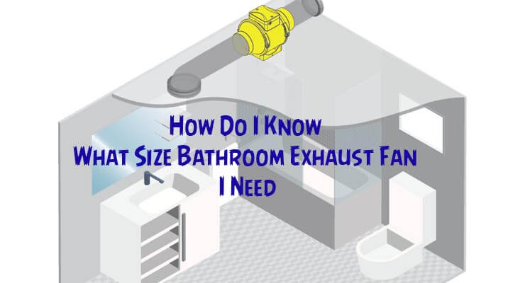 How Do I Know What Size Bathroom Exhaust Fan I Need