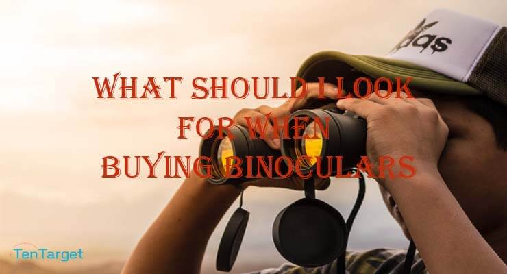 What Should I Look for When Buying Binoculars